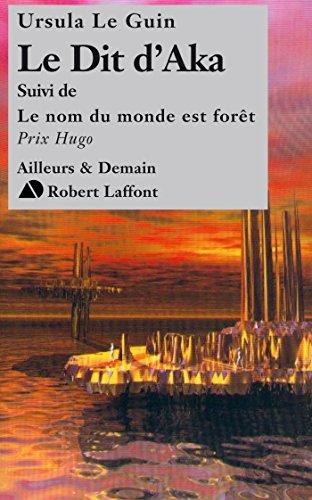 Le dit d'Aka, suivi de Le nom du monde est forêt par Ursula LE GUIN