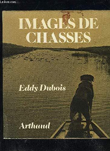 Images de chasses. par Dubois Eddy .