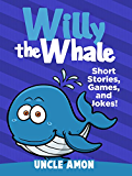 Children Books: Willy the Whale (Bedtime Stories For Kids Ages 4-8): Kids Books - Bedtime Stories For Kids - Children's Books - Early Readers - Free Stories (Fun Time Series for Beginning Readers)