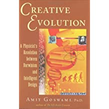 Creative Evolution: A Physicist's Resolution Between Darwinism and Intelligent Design: A Quantum Resolution Between Darwinism and Intelligent Design by Dr Amit Goswami (2008-11-01)