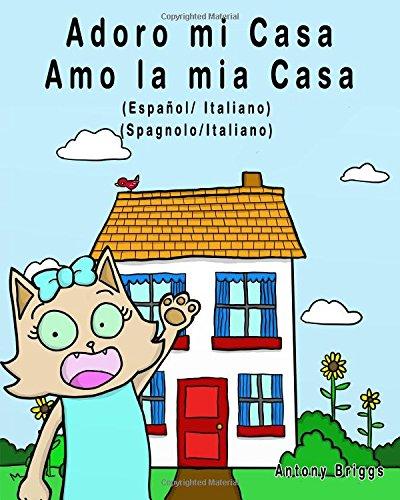 Adoro mi Casa - Amo la mia casa: Edición Bilingüe – Español/ Italiano (Rosie Cat)