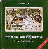 Gruss aus dem Böhmerwald: Farbige alte Ansichtskarten - Reinhold Fink