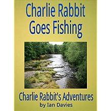 Charlie Rabbit Goes Fishing (Charlie Rabbit's Adventures Book 3)