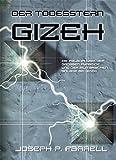 Der Todesstern Gizeh: Die Paläophysik der Grossen Pyramide und der militärischen Anlage bei Gizeh - Joseph Farrell