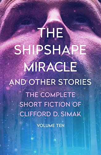 The Shipshape Miracle: And Other Stories (The Complete Short Fiction of Clifford D. Simak Book 10) (English Edition) (Rim Rainbow)
