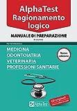 Alpha Test. Ragionamento logico. Per l'ammissione a medicina, odontoiatria, veterinaria, professioni sanitarie. Manuale di preparazione