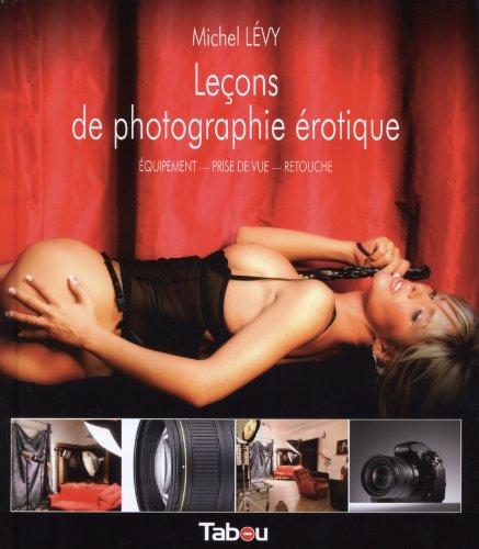 Leçons de photographie érotique : Equipement, prise de vue, retouche par Michel Lévy