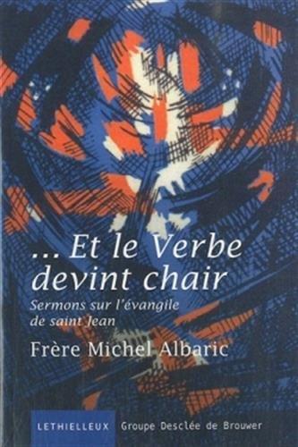 Et le Verbe devint chair: Sermons sur l'évangile de saint Jean par Frère Michel Albaric