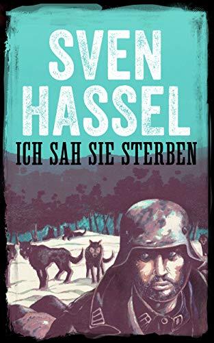 Ich Sah Sie Sterben: Erstmal auf Deutsch (Sven Hassel - Serie Zweiter Weltkrieg   )