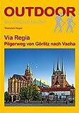 Via Regia: Pilgerweg von Görlitz nach Vacha. Der Weg ist das Ziel