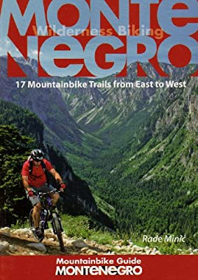 Montenegro Mountainbike Guide: 17 Mountainbike Trails from East to West