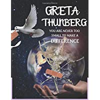 GRETA THUNBERG, YOU ARE NEVER TOO SMALL TO MAKE A DIFFERENCE: Greta Thunberg themed notebook/notepad/diary/journal perfect for environmentally ... 80 pages of A4 lined paper with margins.