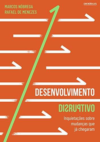 Desenvolvimento Disruptivo: Inquietações sobre mudanças que já chegaram (Portuguese Edition)