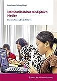 Individuell fördern mit digitalen Medien: Chancen, Risiken, Erfolgsfaktoren