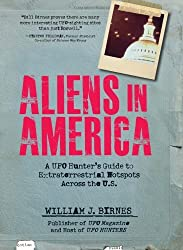 Aliens in America: A UFO Hunter's Guide to Extraterrestrial Hotpspots Across the U.S. by William J. Birnes (2010-09-16)