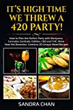 It's High Time We Threw a 420 Party!: How to Plan the Perfect Party with Marijuana, Cannabis Cocktails, Edibles, CBD and THC: More than Pot Brownies- Contains 20 Unique Weed Recipes (English Edition)