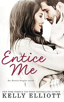 Entice Me (Austin Singles Book 2) by [Elliott, Kelly]