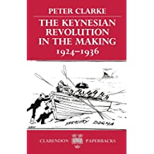 The Keynesian Revolution in the Making, 1924-1936 (Clarendon Paperbacks)