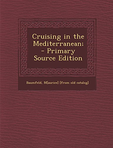 Cruising in the Mediterranean;  - Primary Source Edition