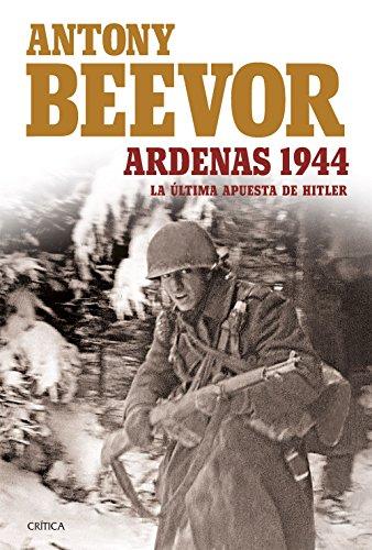 Ardenas 1944: La última apusta de Hitler por Antony Beevor
