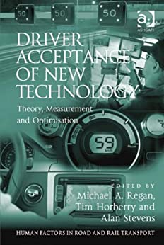 Driver Acceptance of New Technology: Theory, Measurement and Optimisation (Human Factors in Road and Rail Transport) von [Horberry, Tim]