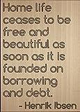 'La vida del hogar deja de ser libres y... 'cita por Henrik Ibsen, grabada con láser en placa de madera–tamaño: 8' x10'
