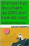 Scarica Libro Stampa i tuoi documenti da 2000 anni luce da casa Come stampare i tuoi documenti ovunque con Smartphone Tablet e Pc a costo zero o quasi (PDF,EPUB,MOBI) Online Italiano Gratis