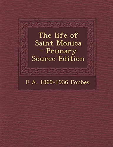 The Life of Saint Monica - Primary Source Edition