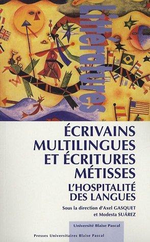 Ecrivains multilingues et écritures métisses : L'hospitalité des langues by Axel Gasquet (2007-04-03)