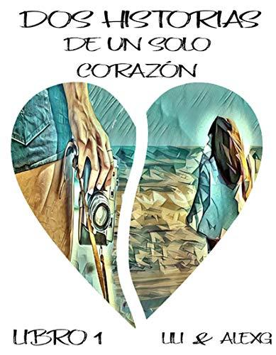 Dos Historias de un solo Corazón: Libro 1