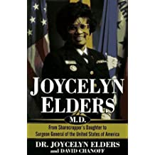 Joycelyn Elders, M.D.: From Sharecropper's Daughter to Surgeon General of the United States of America 1st edition by Elders, M. Joycelyn, Chanoff, David (1996) Hardcover