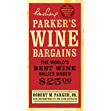 Parker's Wine Bargains: The World's Best Wine Values Under $25