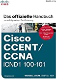 Cisco CCENT/CCNA ICND1 100-101: Das offizielle Handbuch zur erfolgreichen Zertifizierung: Übersetzung der 2. amerikanischen Auflage