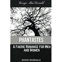 Phantastes A Faerie Romance for Men and Women by George MacDonald: Phantastes A Faerie Romance for Men and Women by George MacDonald