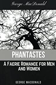 Phantastes A Faerie Romance for Men and Women by George MacDonald: Phantastes A Faerie Romance for Men and Women by George Ma