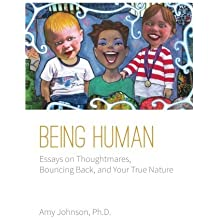 Being Human: Essays on Thoughtmares, Bouncing Back, and Your True Nature by Amy Johnson Ph.D. (2013-11-06)