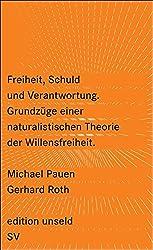 Freiheit, Schuld und Verantwortung: Grundzüge einer naturalistischen Theorie der Willensfreiheit (edition unseld)