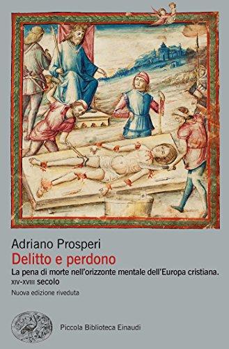 Delitto e perdono: La pena di morte nell'orizzonte mentale dell'Europa cristiana. XIV-XVIII secolo (Piccola biblioteca Einaudi. Nuova serie Vol. 650)