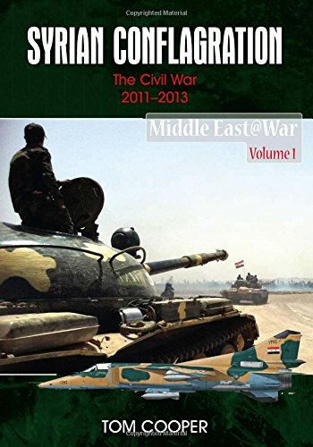 Syrian Conflagration: The Syrian Civil War, 2011-2013 (Middle East@War) por Tom Cooper