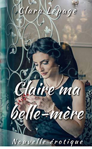 Claire, ma belle-mère: relation interdite, jeune/vieux par Clara Lepage