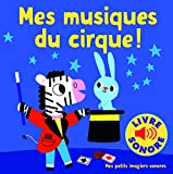 Mes Musiques du Cirque : 6 Musiques, 6 Images, 6 Puces (Livre Sonore)...