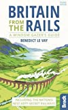 Britain from the Rails: Including the nation's best-kept-secret railways (Bradt Travel Guides (Bradt on Britain))
