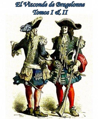 El Vizconde de Bragelonne Tomos I & II par Alejandro Dumas