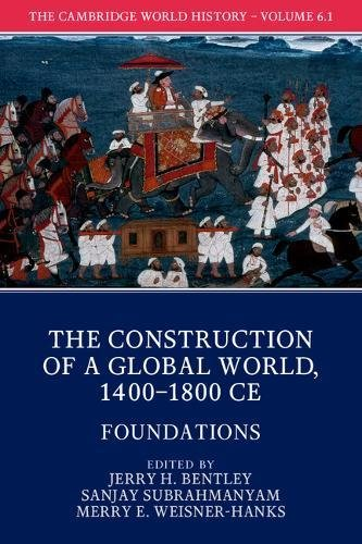 The Cambridge World History: Volume 6, The Construction of a Global World, 1400–1800 CE, Part 1, Foundations