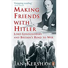 Making Friends with Hitler: Lord Londonderry and Britain's Road to War by Ian Kershaw (2005-09-01)