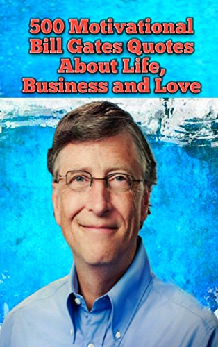 500 Motivational Bill Gates Quotes About Life, Business and Love (English Edition)