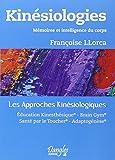 Kinesiologie : Mémoires et intelligence du corps - Les approches kinésiologiques - Education Kinésthésique, Brain Gym, santé par le toucher, adaptogénèse...