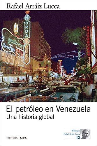 El petróleo en Venezuela: Una historia global (Biblioteca Rafael Arráiz Lucca nº 13) por Rafael Arraiz Lucca