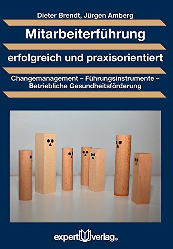 Mitarbeiterführung erfolgreich und praxisorientiert: Changemanagement – Führungsinstrumente – Betriebliche Gesundheitsförderung (Praxiswissen Wirtschaft)
