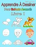 Apprendre À Dessiner Pour Enfants Avancés Livre 1: Des images simples, imiter selon les instructions, pour les débutants et les enfants